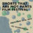 WIN A VIP DOUBLE PASS TO THE 'SHORTS THAT ARE NOT PANTS' FILM FESTIVAL!!!
